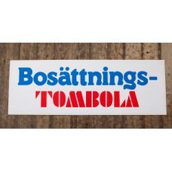 Skylt - Bosättnings-TOMBOLA